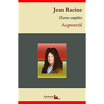 Jean Racine : Oeuvres complètes et annexes (annotées, illustrées): Phèdre, Iphigénie, Athalie, Bérénice...