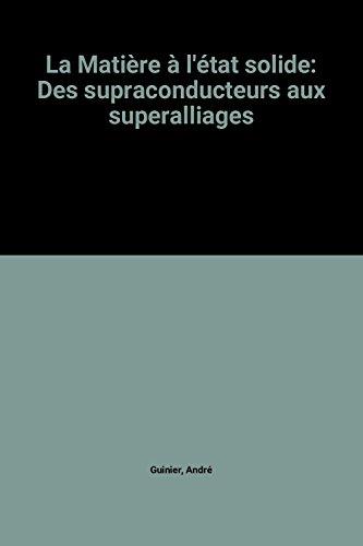 Matière a l'Etat Solide, des Supraconducteurs aux Superall.
