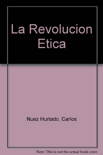 La Revolucion Etica por Carlos Nuez Hurtado, Carlos Nunez Hurtado