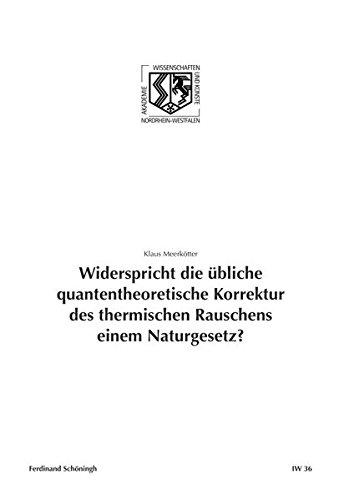Widerspricht die übliche quantentheoretische Korrektur des thermischen Rauschens einem Naturgesetz?. (Nordrhein-Westfälische Akademie der Wissenschaften - Ingenieur- und Wirtschaftswissenschaften)