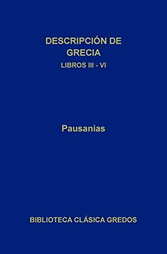 Descripción de Grecia. Libros III-VI (Biblioteca Clásica Gredos nº 197)