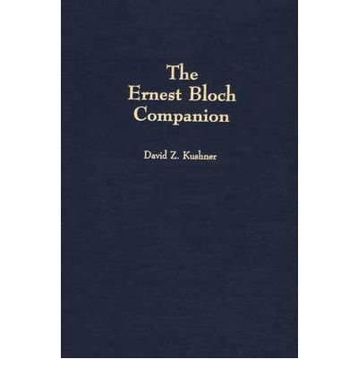 [(The Ernest Bloch Companion)] [Author: David Z. Kushner] published on (December, 2001)