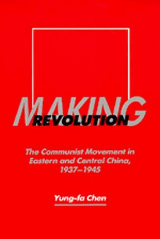 making-revolution-the-communist-movement-in-eastern-and-central-china-1937-1945-center-for-chinese-s