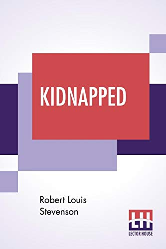 Kidnapped: Being Memoirs Of The Adventures Of David Balfour In The Year 1751. How He Was Kidnapped And Cast Away; His Sufferings In A Desert Isle; His ... Breck Stewart And Other Notorious Highland J