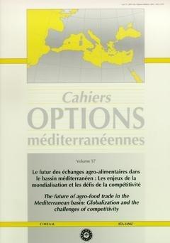 Options méditerranéennes, N° 57 : LE FUTUR DES ECHANGES AGRO-ALIMENTAIRES DANS LE BASSIN MEDITERRANEEN. LES ENJEUX DE LA MONDIALISATION ET LES DEFIS DE LA COMPETITIVITE