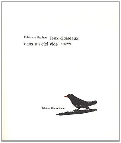 Jeux d'oiseaux dans un ciel vide : Augures par Fabienne Raphoz