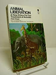 Animal Liberation: A New Ethics for our Treatment of Animals
