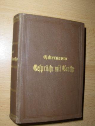 Gespräche mit Goethe in den letzten Jahren seines Lebens. 3 Bände in 1.