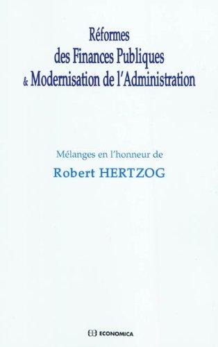 Réformes des finances publiques et modernisation de l'administration Mélanges en l'honneur de Robert Hertzog