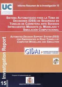 Sistema automatizado para la toma de decisiones (DSS) de seguridad en túneles de carretera ante sucesos infrecuentes mediante modelado y simulación computacional. (Difunde) por Grupo de Investigación y Desarrollo de Actividades Industriales (GIDAI). Universidad de Cantabria