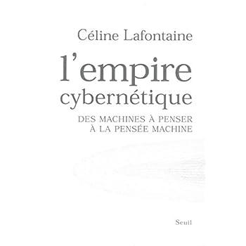 L'Empire cybernétique : Des machines à penser à la pensée machine