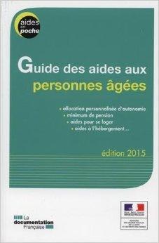 Guide des aides aux personnes âgées - édition 2015 de Ministère des Affaires sociales de la Santé et des Droits des femmes ( 2 juillet 2015 )