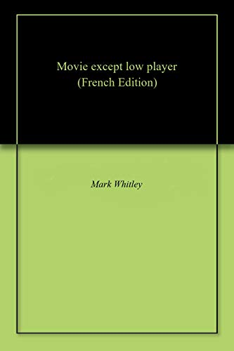 Movie except low player (French Edition) eBook: Mark Whitley ...