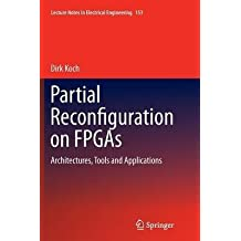 [(Partial Reconfiguration on FPGAs : Architectures, Tools and Applications)] [By (author) Dirk-Jan Koch] published on (August, 2014)