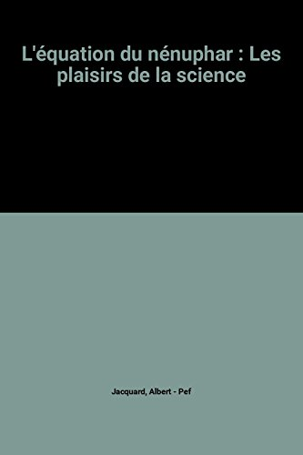 L'Equation du nénuphar : Les Plaisirs de la science