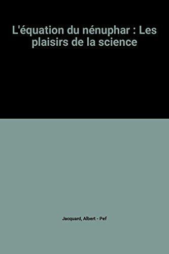 L'Equation du nénuphar : Les Plaisirs de la science