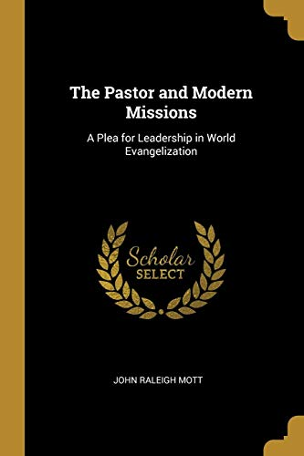 The Pastor and Modern Missions: A Plea for Leadership in World Evangelization