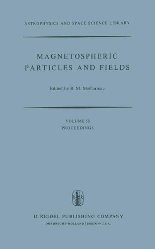 Magnetospheric Particles and Fields: Proceedings of the Summer Advanced Study School, Held in Graz, Austria, August 4-15, 1975 (Astrophysics and Space Science Library) (1976-11-30)