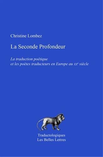 La Seconde Profondeur: La traduction potique et les potes traducteurs en Europe au XXe sicle