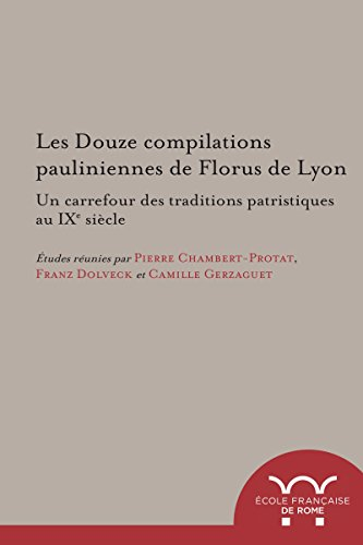Les Douze compilations pauliniennes de Florus de Lyon : un carrefour des traditions patristiques au IXe
