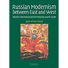 Russian Modernism between East and West: Natal'ia Goncharova and the Moscow Avant-Garde