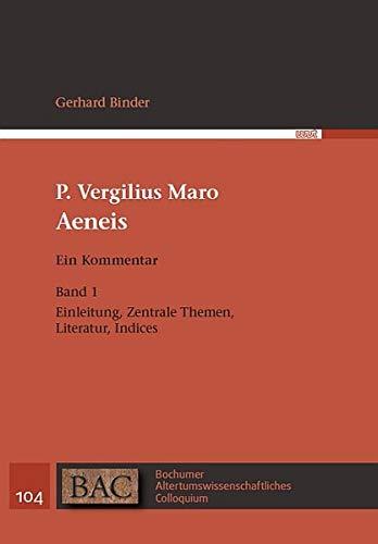 P. Vergilius Maro: Aeneis. Ein Kommentar: Band 1: Einleitung, Zentrale Themen, Literatur, Indices (BAC - Bochumer Altertumswissenschaftliches Colloquium)