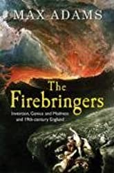 The Firebringers: Art, Science and the Struggle for Liberty in 19th Century Britain by Max Adams (2009-02-05)