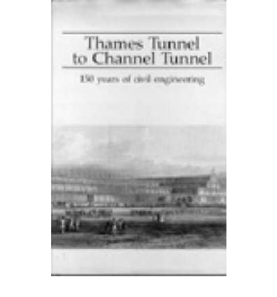 Thames Tunnel ([(Thames Tunnel to Channel Tunnel: 150 Years of Civil Engineering)] [Author: Will Howie] published on (December, 1987))