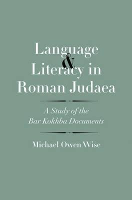 By Michael Owen Wise ( Author ) [ Language and Literacy in Roman Judaea: A Study of the Bar Kokhba Documents Anchor Yale Bible Reference Library By May-2015 Hardcover