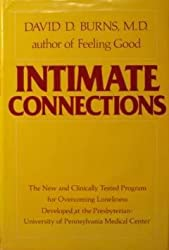 Intimate Connections: The New and Clinically Tested Program for Overcoming Loneliness Developed at the Presbyterian-University of Pennsylvania Medica by David D. Burns (1984-10-01)