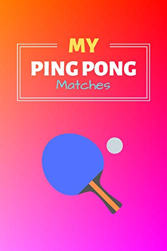 My Ping Pong Matches: Ping Pong Journal & Table Tennis Sport Coaching Notebook Motivation Quotes - Practice Training Diary To Write In (110 Lined Pages, 6 x 9 in) Gift For Fans, Coach, School, Players di Daily Pretty Press