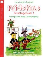 Preisvergleich Produktbild Fridolins Reisetagebuch Band 1 mit Bleistift -- Von Spanien nach Lateinamerika - 14 Lieder und Folkssongs arrangiert für 2 Gitarren (Altblockflöte + Gitarre) von Hans Joachim Teschner (Noten/sheet music)