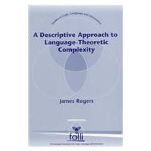 A Descriptive Approach to Language-Theoretic Complexity (Studies in Logic Language and Information) by James Rogers (1999-01-28)