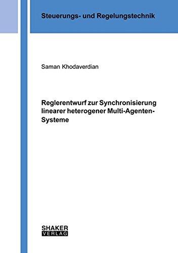 Reglerentwurf zur Synchronisierung linearer heterogener Multi-Agenten-Systeme (Berichte aus der Steuerungs- und Regelungstechnik)