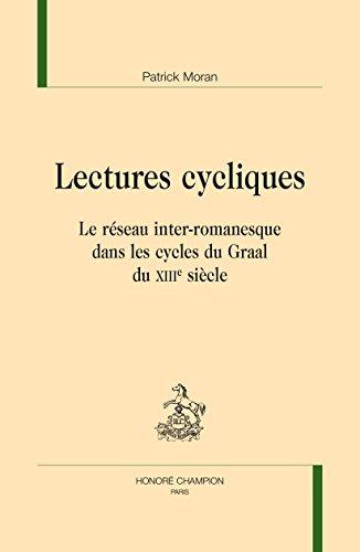 Lectures cycliques : Le réseau inter-romanesque dans les cycles du Graal du XIIIe siècle par Patrick Moran