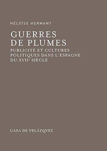 Guerres de plumes: Publicité et cultures politiques dans l'Espagne du XVIIe siècle (Bibliothèque de la Casa de Velázquez)