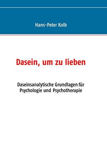dasein-um-zu-lieben-daseinsanalytische-grundlagen-fur-psychologie-und-psychotherapie