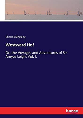 Westward Ho!: Or, the Voyages and Adventures of Sir Amyas Leigh: Vol. I.