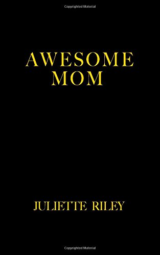 Awesome Mom: How to Increase Your Personal Power and Reclaim Control of Your Life: Volume 1