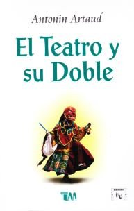 El teatro y su doble/ The theater and its dual por Antonin Artaud