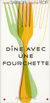 Dine avec une fourchette : Un nouvel art de bien manger de Ivan Gavriloff,Sophie Troff ( 1 avril 2005 )