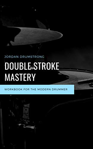 How To Play Drums: Double Stroke Mastery (Mastery Course  Book 2) (English Edition)