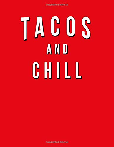 Tacos And Chill: Funny Journal With Lined Wide Ruled Paper For Foodies, Mexican Food Lovers & Fans. Humorous Quote Slogan Sayings  Notebook, Diary, And Notepad. Chill Food