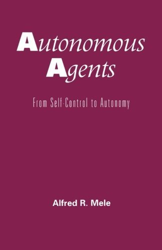 Autonomous Agents: From Self-Control to Autonomy by Alfred R. Mele (2001-10-04)