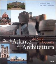 Grande atlante dell'architettura dal Mille al Duemila. Ediz. illustrata