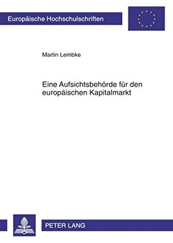 Eine Aufsichtsbehörde für den europäischen Kapitalmarkt (Europäische Hochschulschriften Recht)