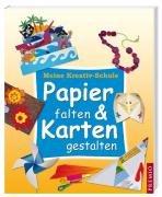 Meine Kreativ-Schule: Papier falten & Karten gestalten