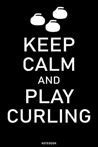 Keep Calm and Play Curling Notebook: Curling Sport Journal Curling Player and Coach Training composition book Birthday Gift
