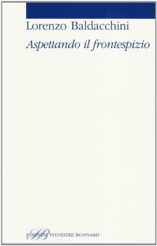 Aspettando il frontespizio (Studi bibliografici) por Lorenzo Baldacchini
