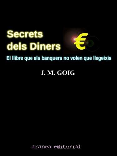 Secrets dels Diners: El llibre que els banquers no volen que llegeixis (Catalan Edition) por José Manuel Goig Campoy